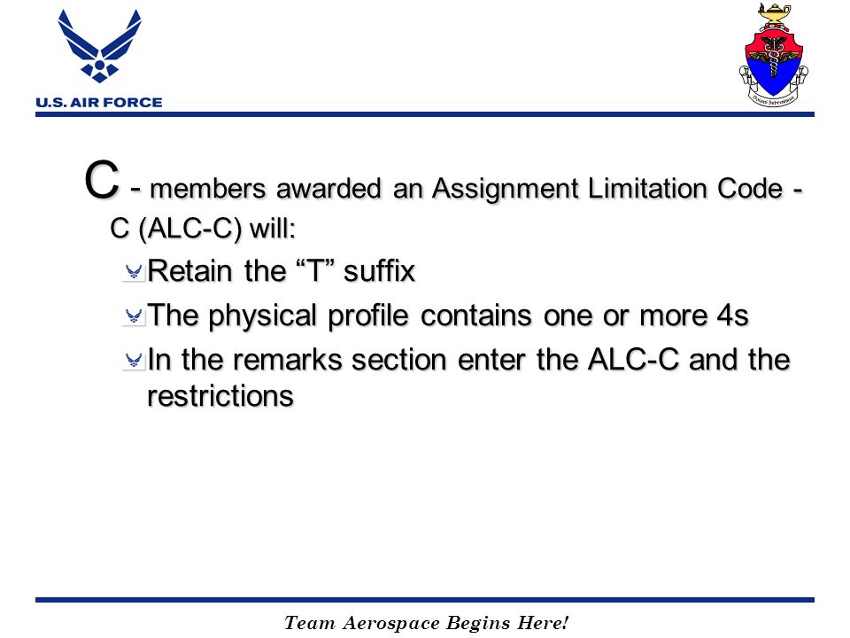 C - members awarded an Assignment Limitation Code - C (ALC-C) will:
