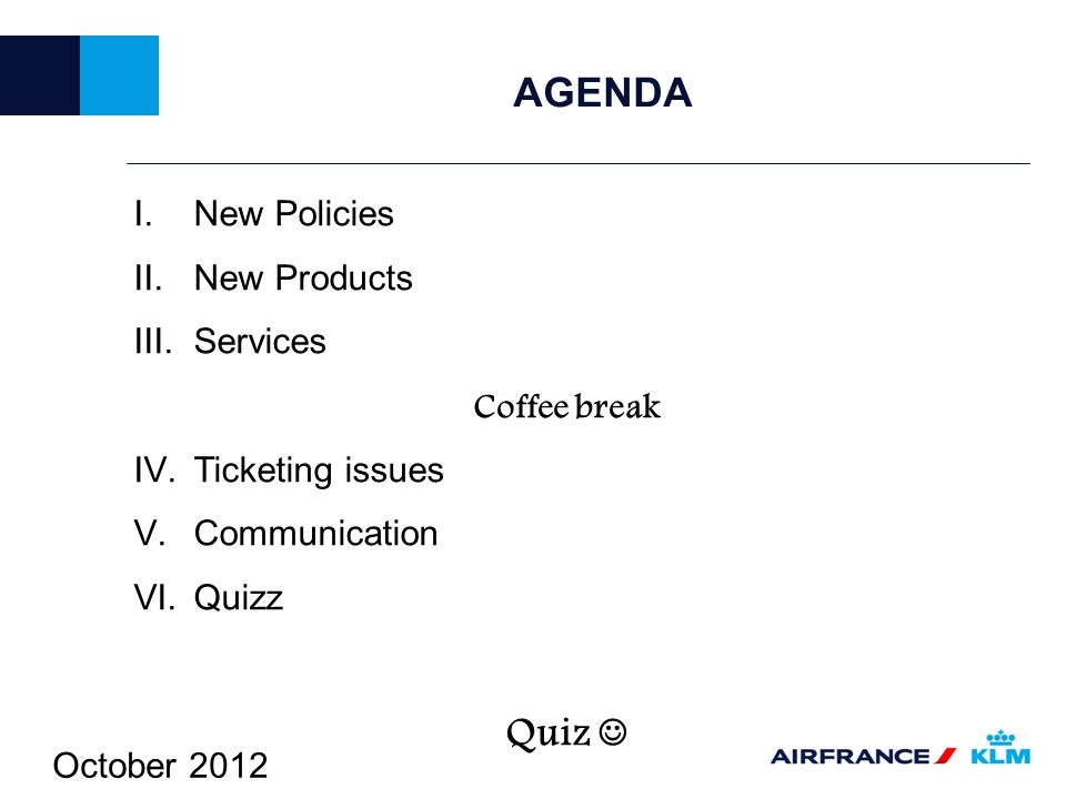 AGENDA Quiz  New Policies New Products Services Coffee break