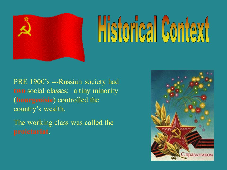 Historical Context PRE 1900's ---Russian society had two social classes: a tiny minority (bourgeoisie) controlled the country's wealth.