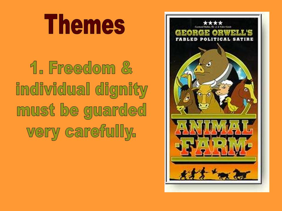 Themes 1. Freedom & individual dignity must be guarded very carefully.