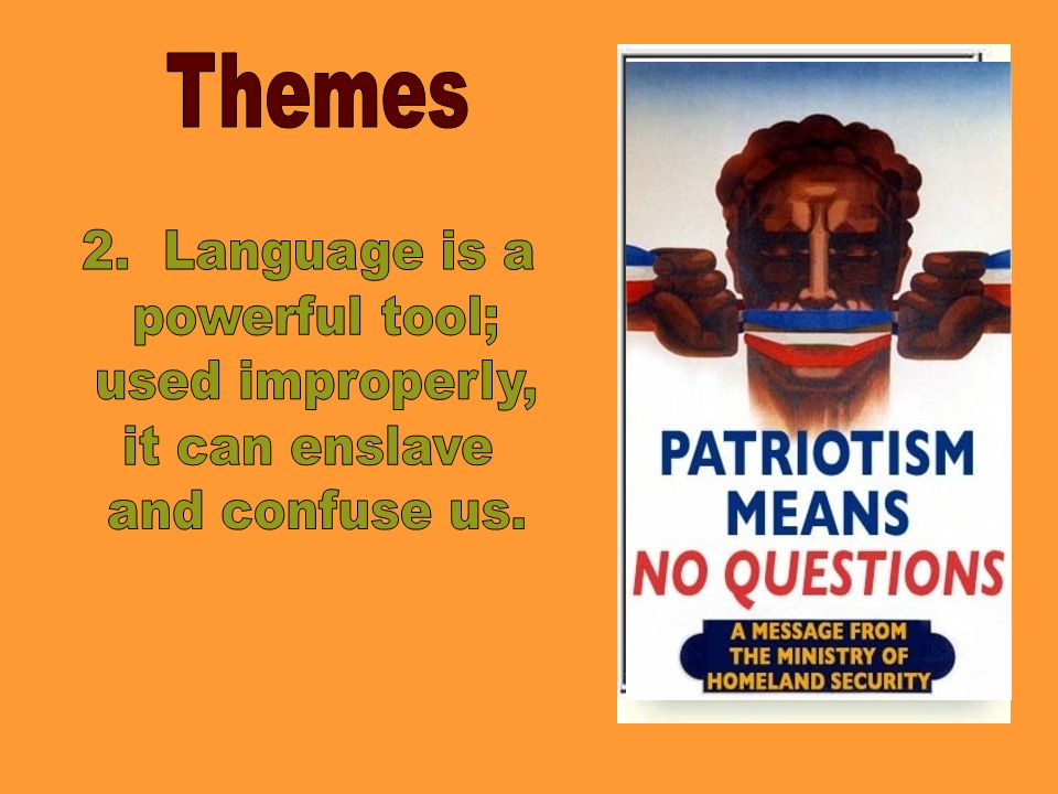 Themes 2. Language is a powerful tool; used improperly, it can enslave and confuse us.