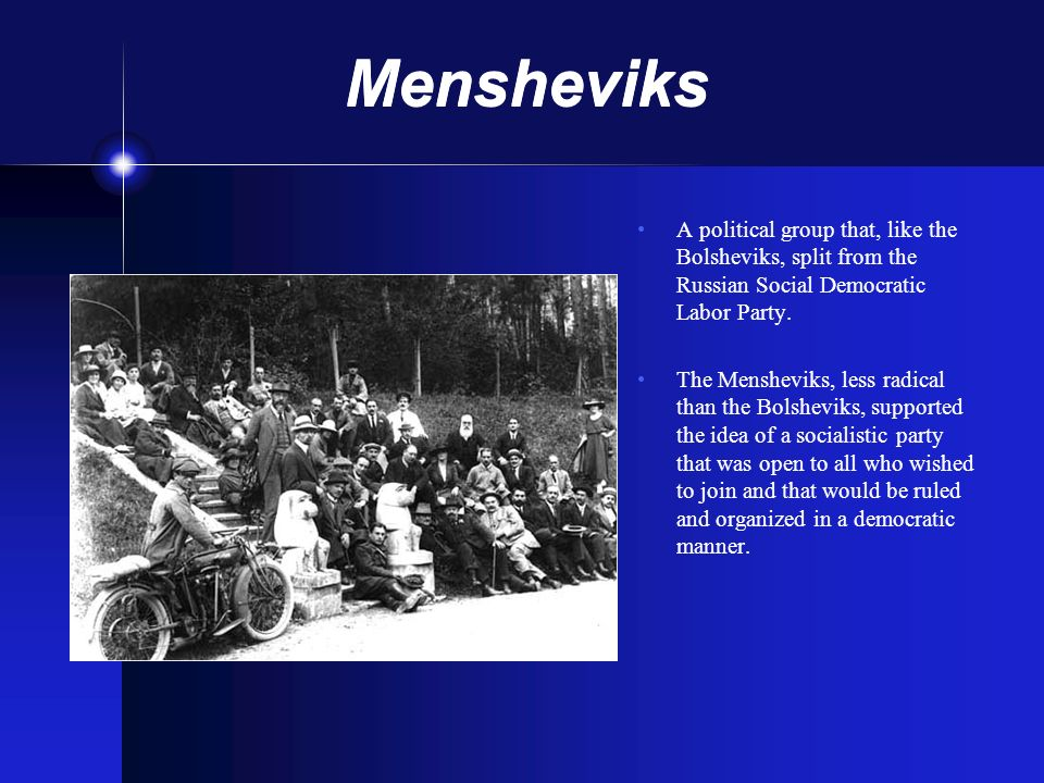 Mensheviks A political group that, like the Bolsheviks, split from the Russian Social Democratic Labor Party.