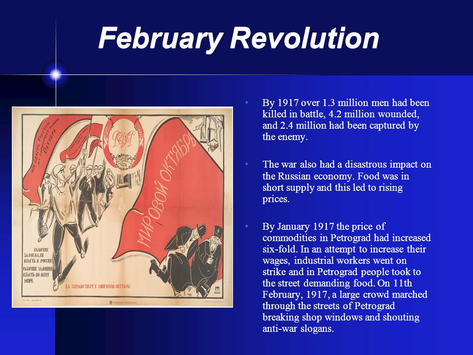 February Revolution By 1917 over 1.3 million men had been killed in battle, 4.2 million wounded, and 2.4 million had been captured by the enemy.