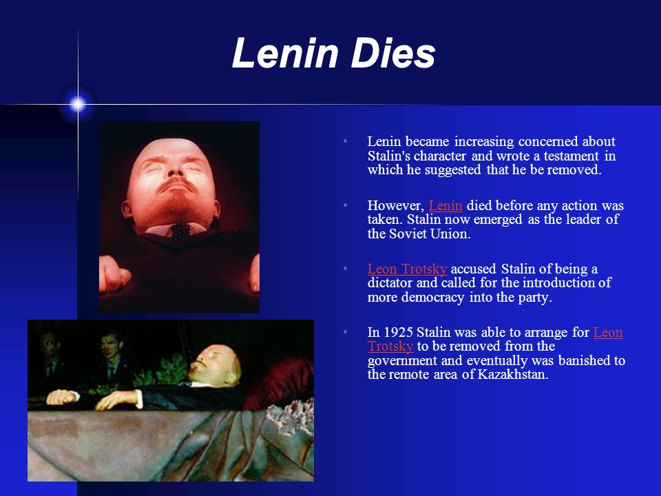 Lenin Dies Lenin became increasing concerned about Stalin s character and wrote a testament in which he suggested that he be removed.
