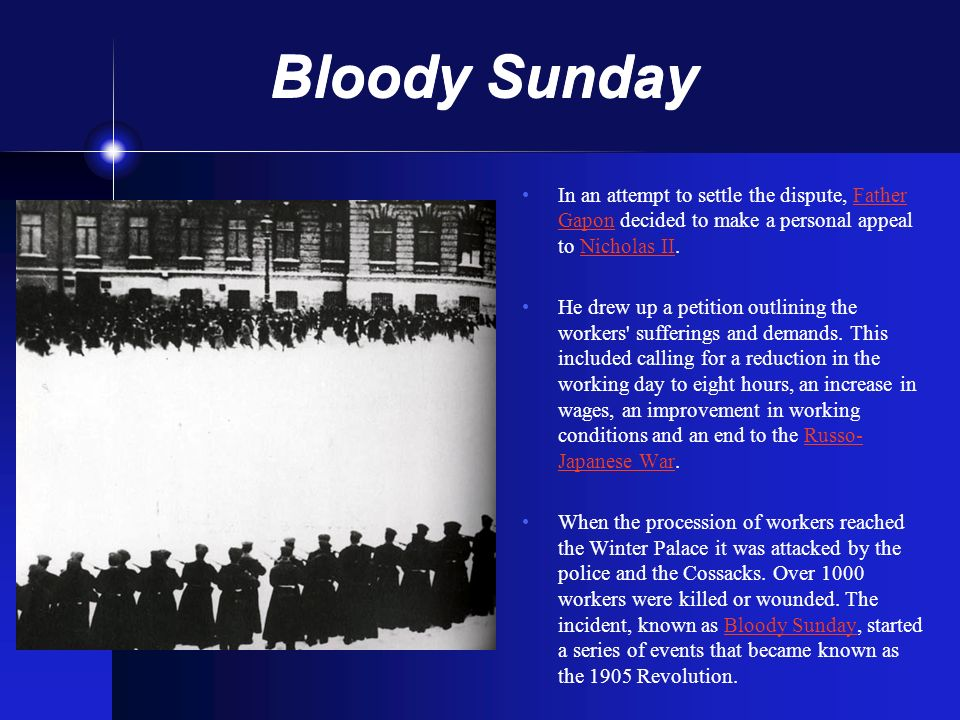 Bloody Sunday In an attempt to settle the dispute, Father Gapon decided to make a personal appeal to Nicholas II.