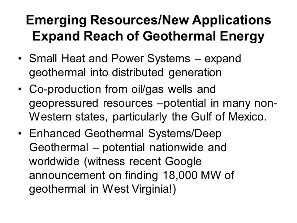 Emerging Resources/New Applications Expand Reach of Geothermal Energy