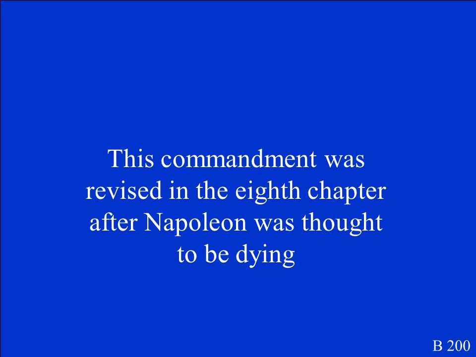 This commandment was revised in the eighth chapter after Napoleon was thought to be dying