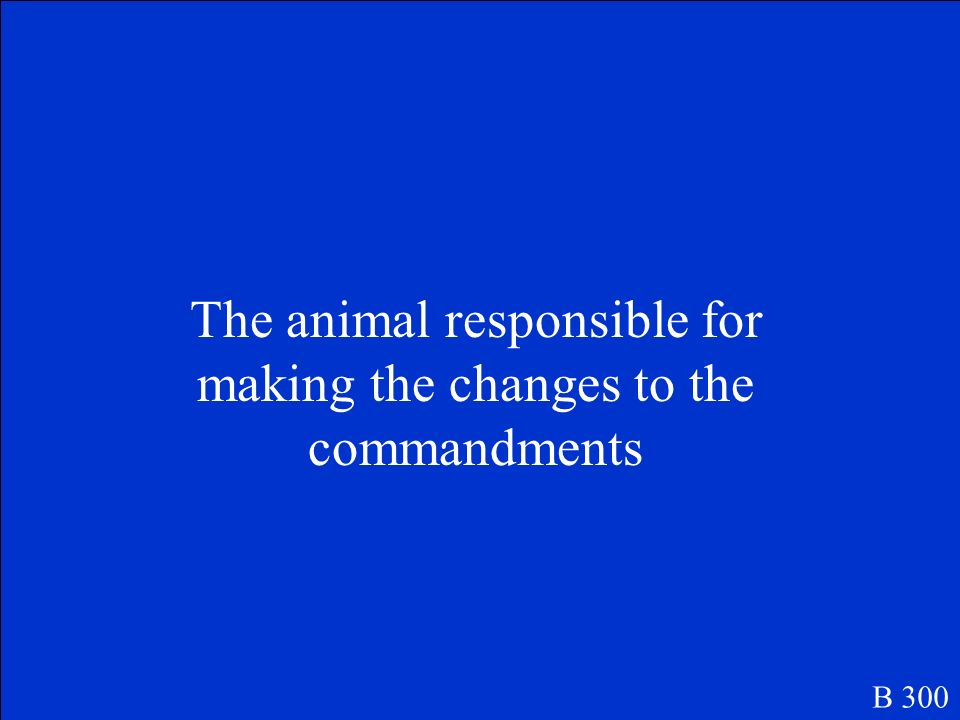 The animal responsible for making the changes to the commandments