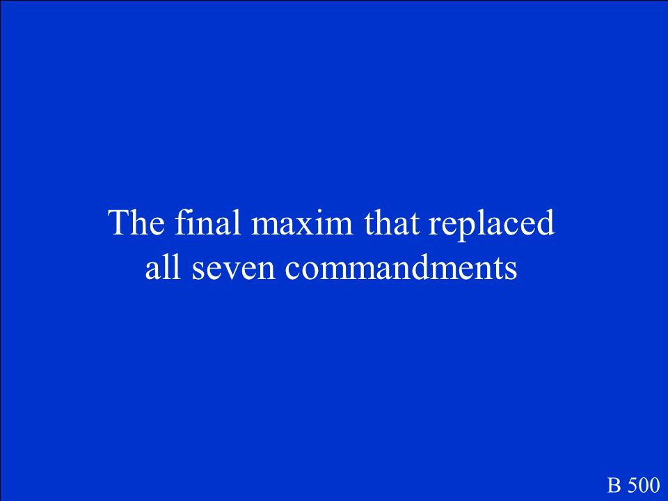 The final maxim that replaced all seven commandments