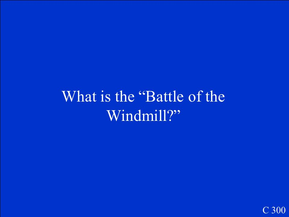 What is the Battle of the Windmill
