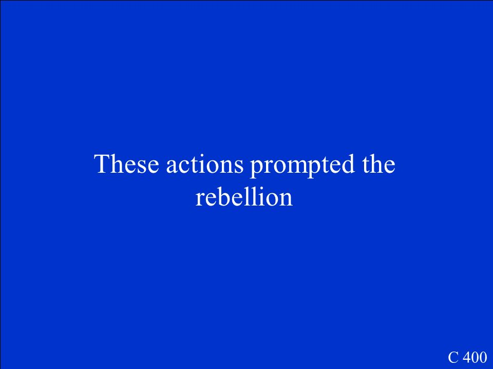 These actions prompted the rebellion