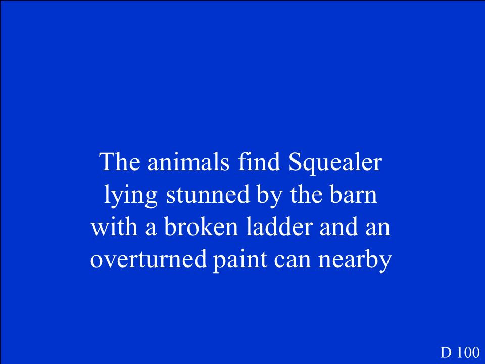The animals find Squealer lying stunned by the barn with a broken ladder and an overturned paint can nearby