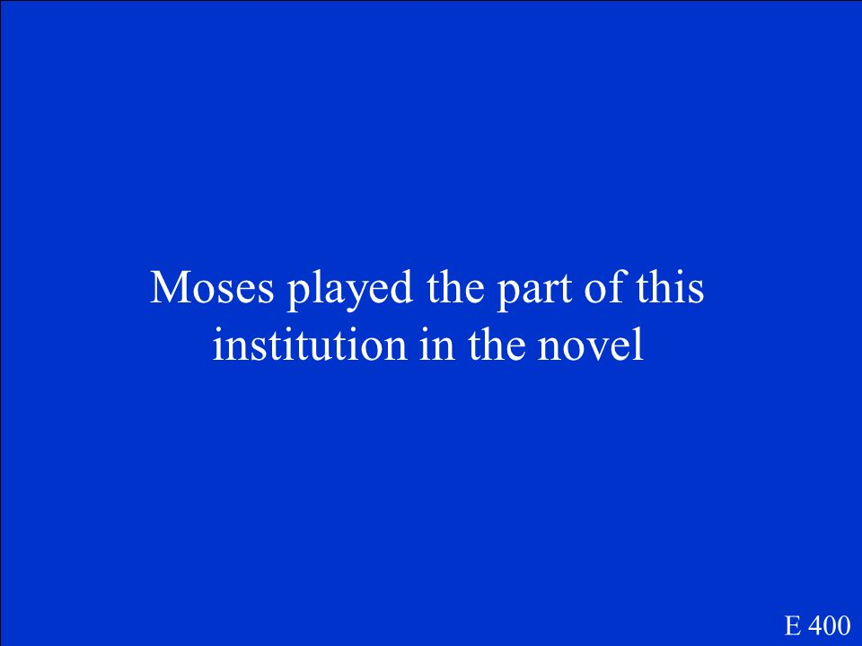 Moses played the part of this institution in the novel