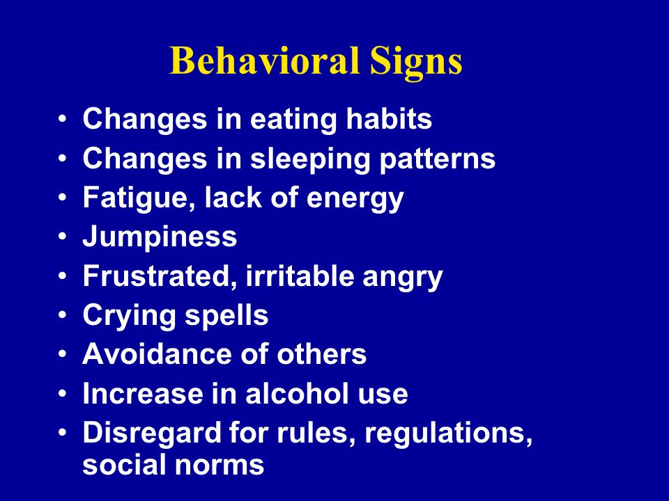 Behavioral Signs Changes in eating habits Changes in sleeping patterns