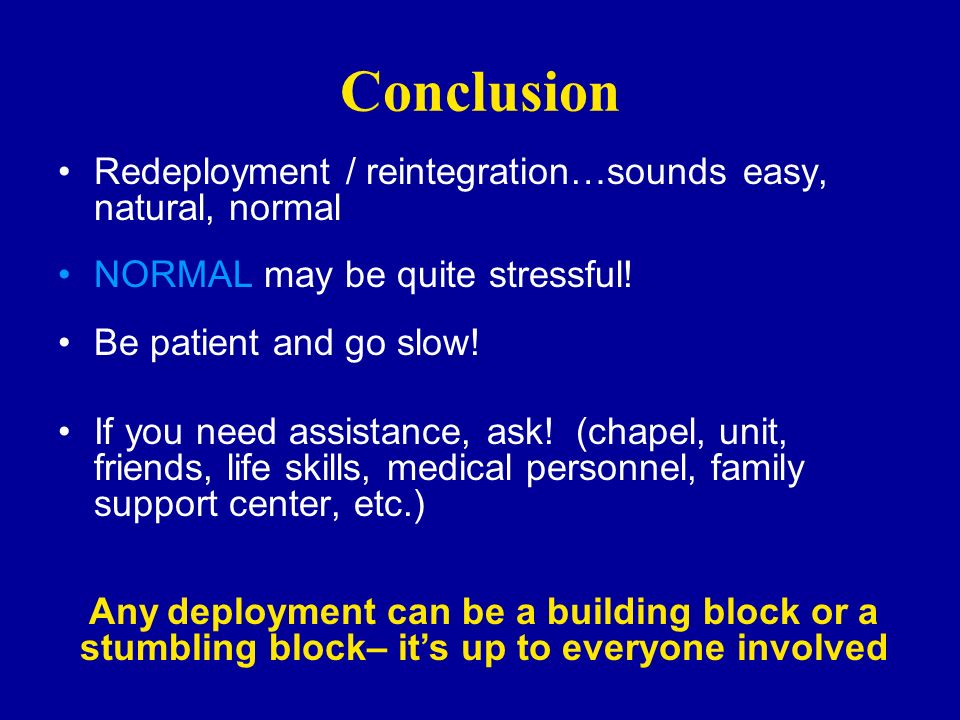 Conclusion Redeployment / reintegration…sounds easy, natural, normal