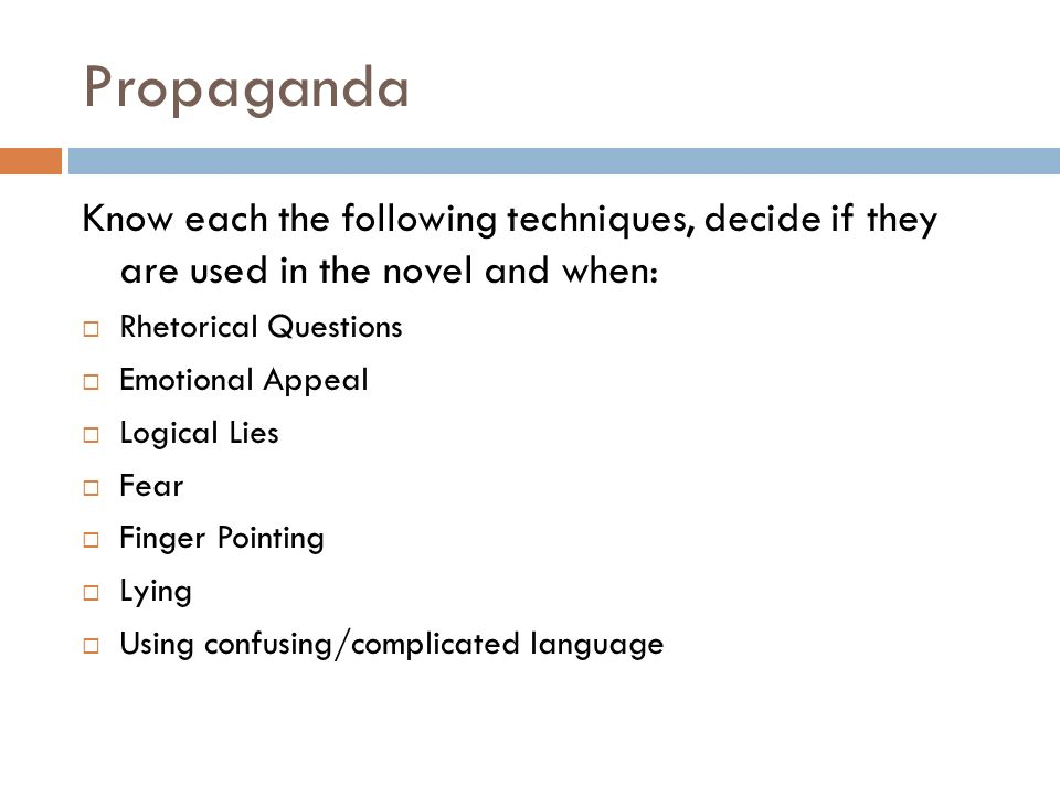 Propaganda Know each the following techniques, decide if they are used in the novel and when: Rhetorical Questions.