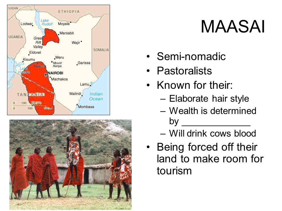 MAASAI Semi-nomadic Pastoralists Known for their: