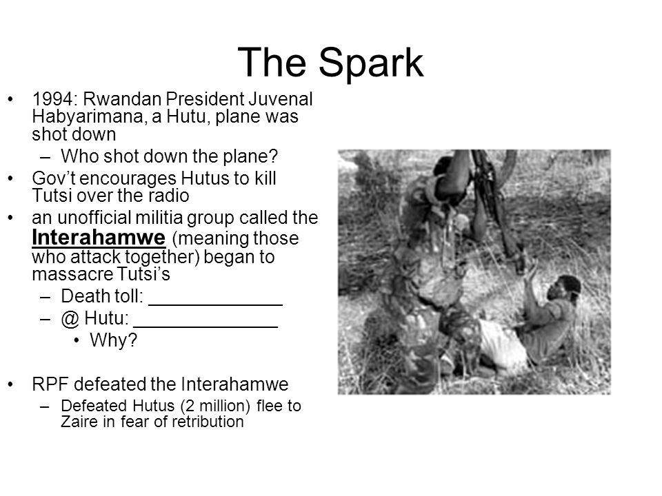 The Spark 1994: Rwandan President Juvenal Habyarimana, a Hutu, plane was shot down. Who shot down the plane
