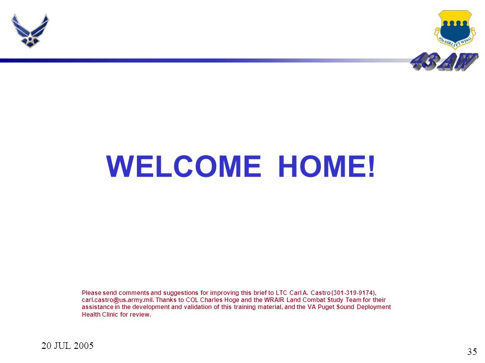 WELCOME HOME! 20 JUL 2005 Welcome Home and Thank You!