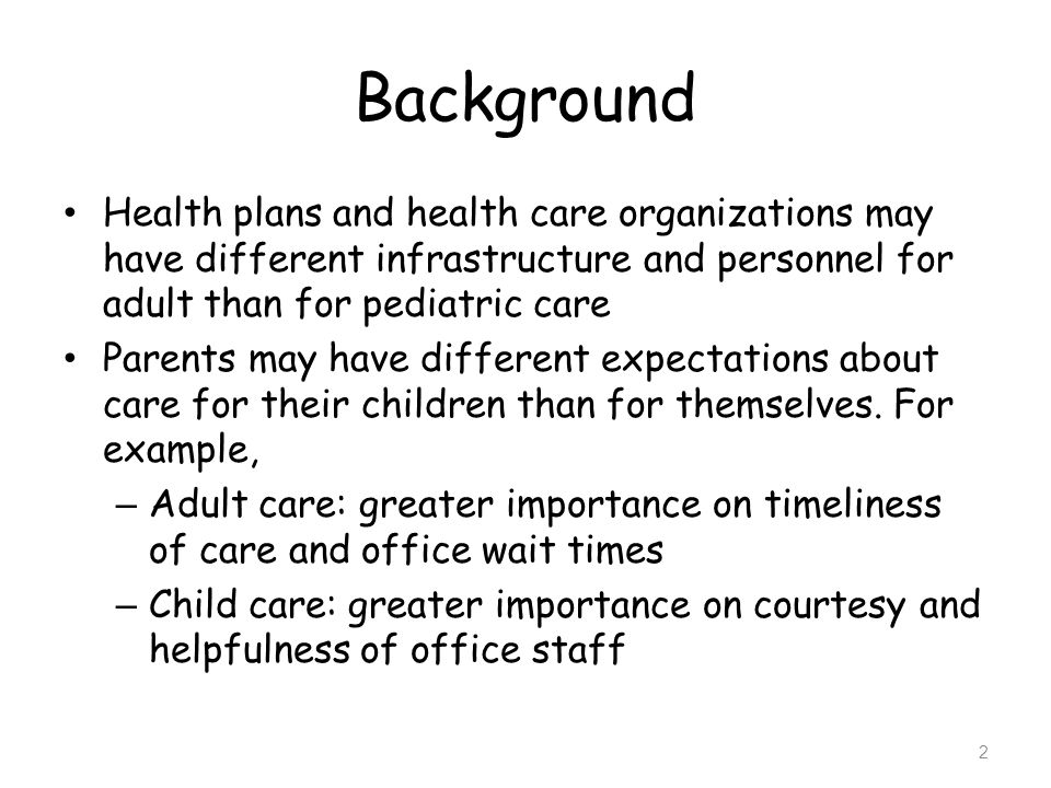 Background Health plans and health care organizations may have different infrastructure and personnel for adult than for pediatric care.