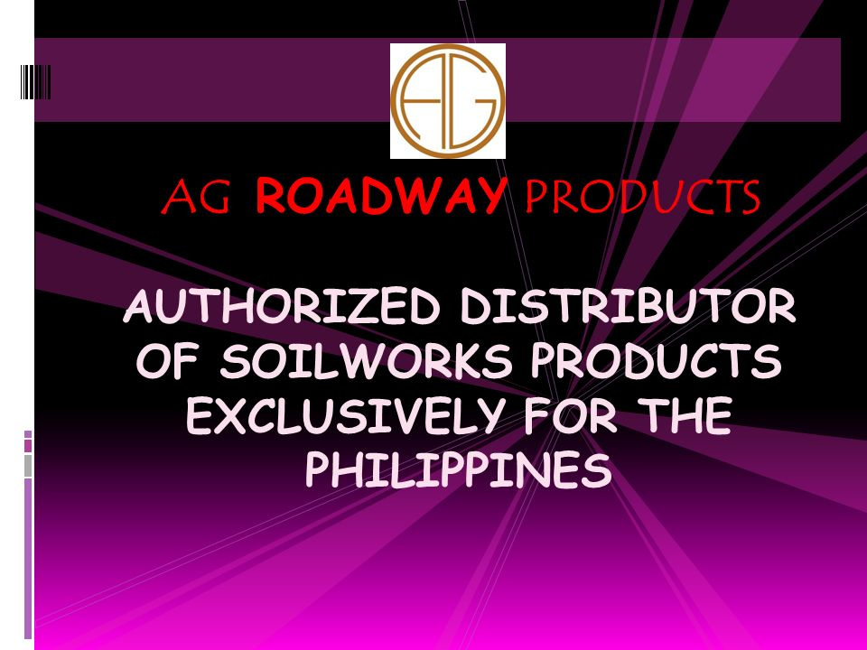 AG ROADWAY PRODUCTS AUTHORIZED DISTRIBUTOR OF SOILWORKS PRODUCTS EXCLUSIVELY FOR THE PHILIPPINES