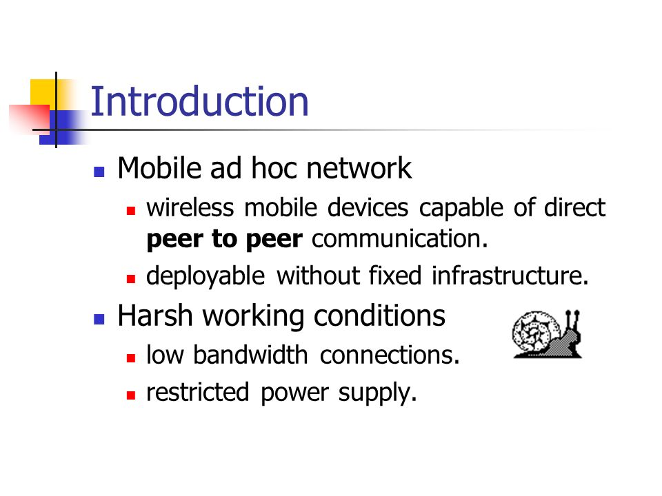 Introduction Mobile ad hoc network Harsh working conditions