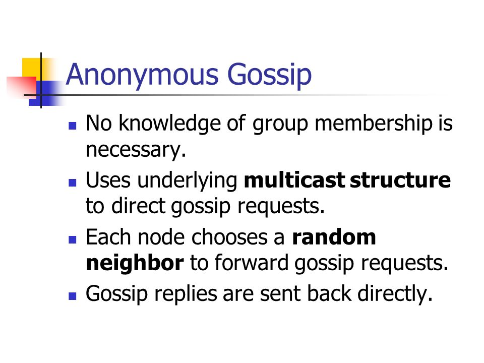 Anonymous Gossip No knowledge of group membership is necessary.