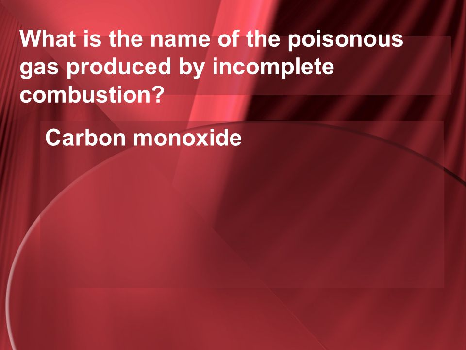 What is the name of the poisonous gas produced by incomplete combustion
