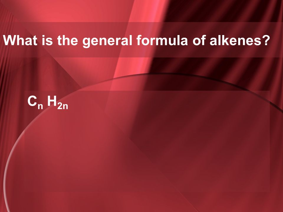 What is the general formula of alkenes