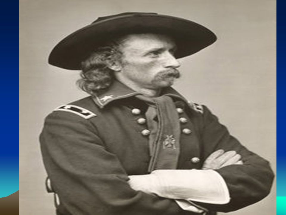 Custer: http://en.wikipedia.org/wiki/George_Armstrong_Custer