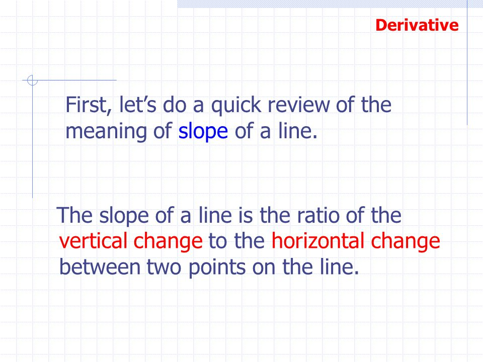 First, let's do a quick review of the meaning of slope of a line.