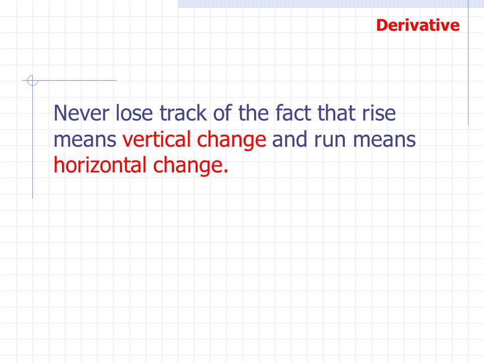 Never lose track of the fact that rise means vertical change and run means horizontal change.