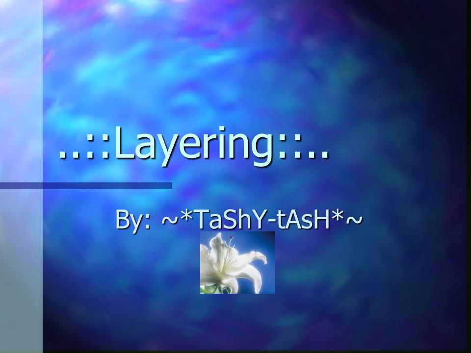 ..::Layering::.. By: ~*TaShY-tAsH*~
