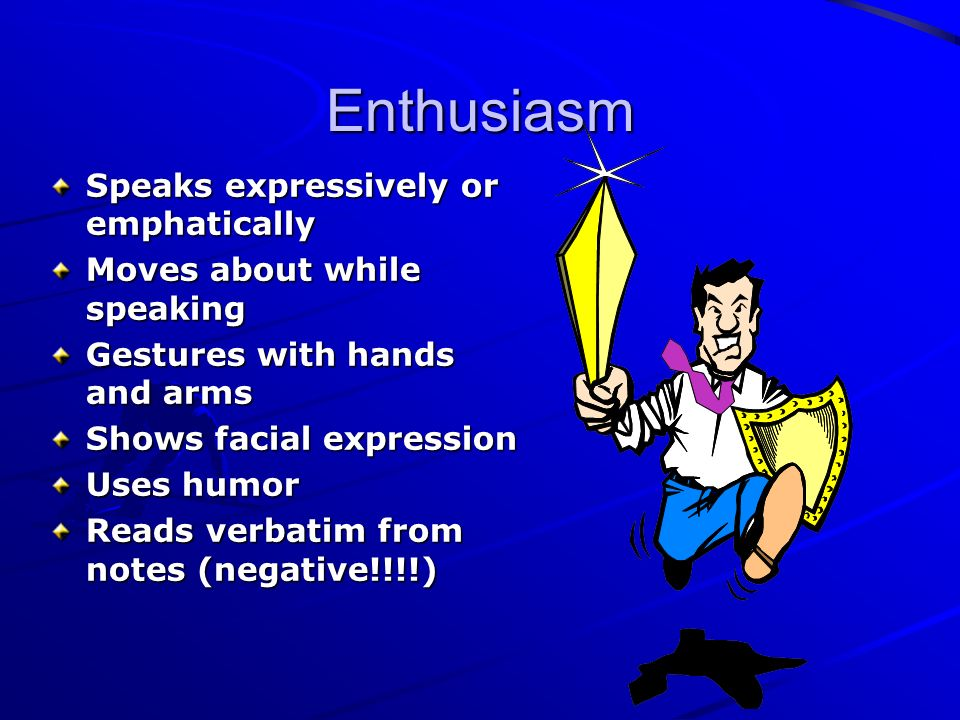 Enthusiasm Speaks expressively or emphatically