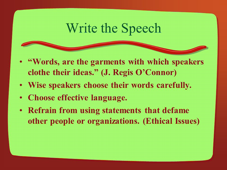 Write the Speech Words, are the garments with which speakers clothe their ideas. (J. Regis O'Connor)