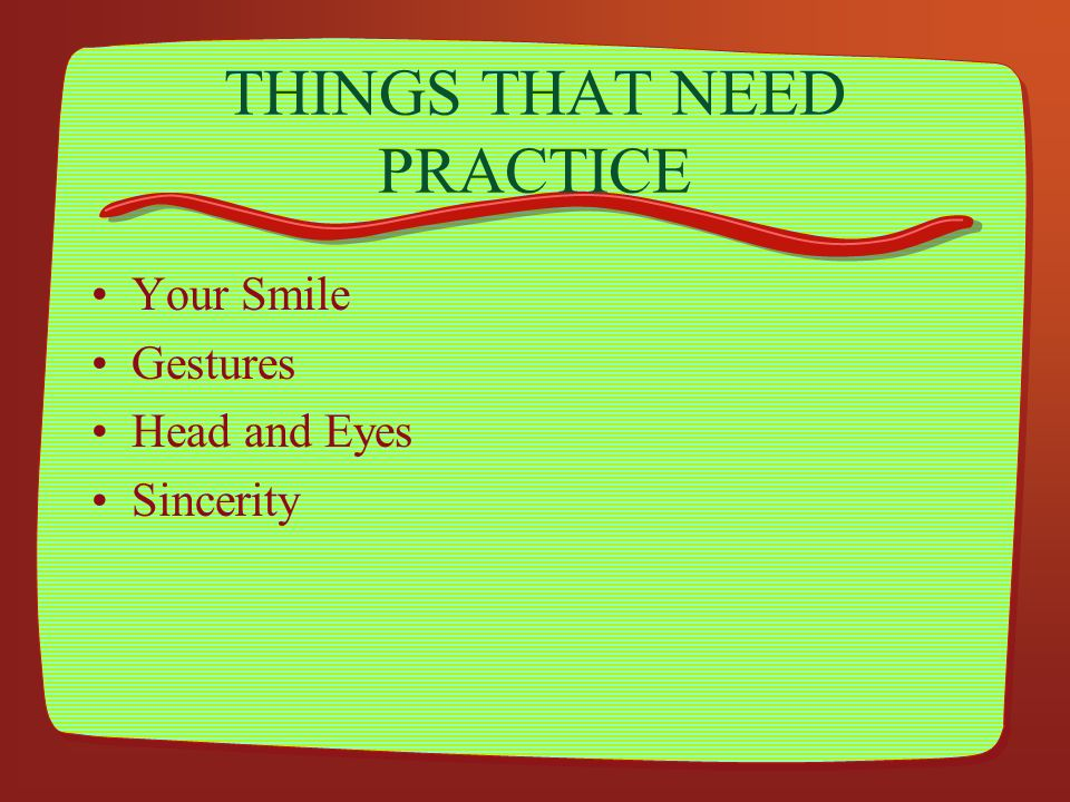 THINGS THAT NEED PRACTICE
