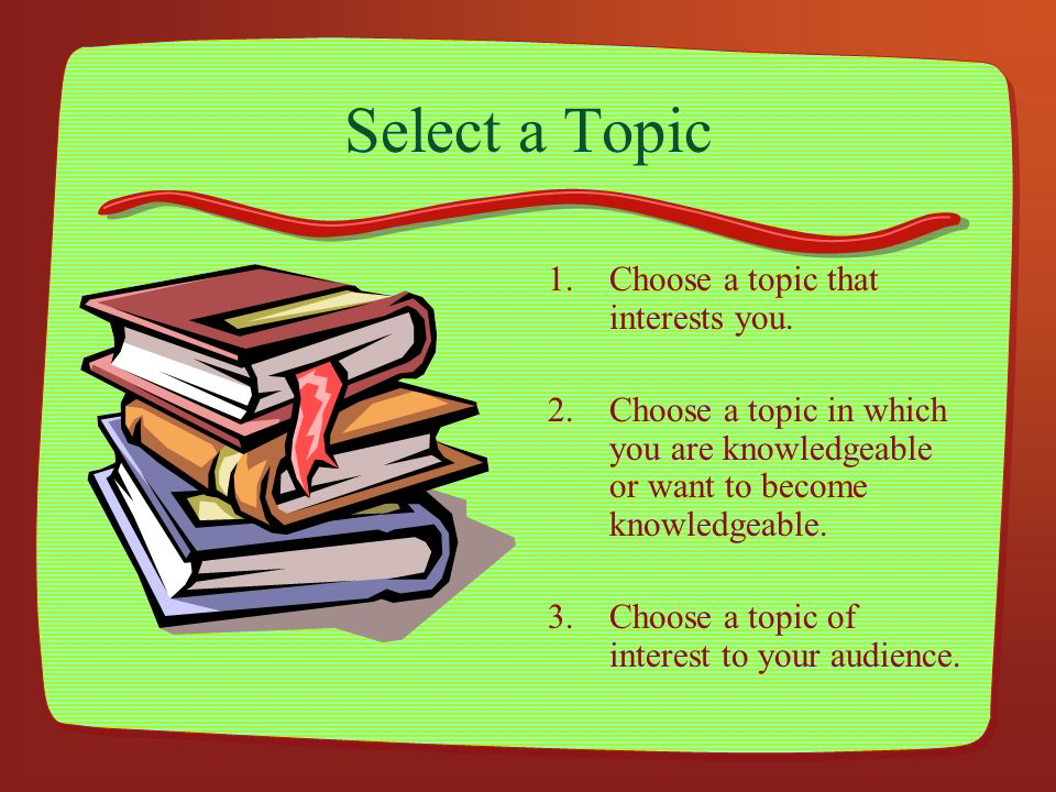 Select a Topic Choose a topic that interests you.