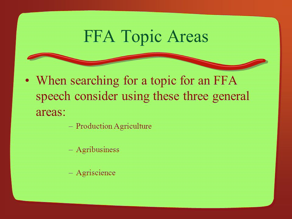 FFA Topic Areas When searching for a topic for an FFA speech consider using these three general areas: