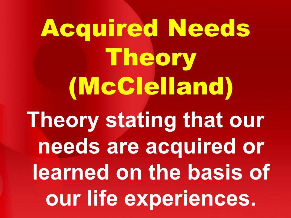 Acquired Needs Theory (McClelland)
