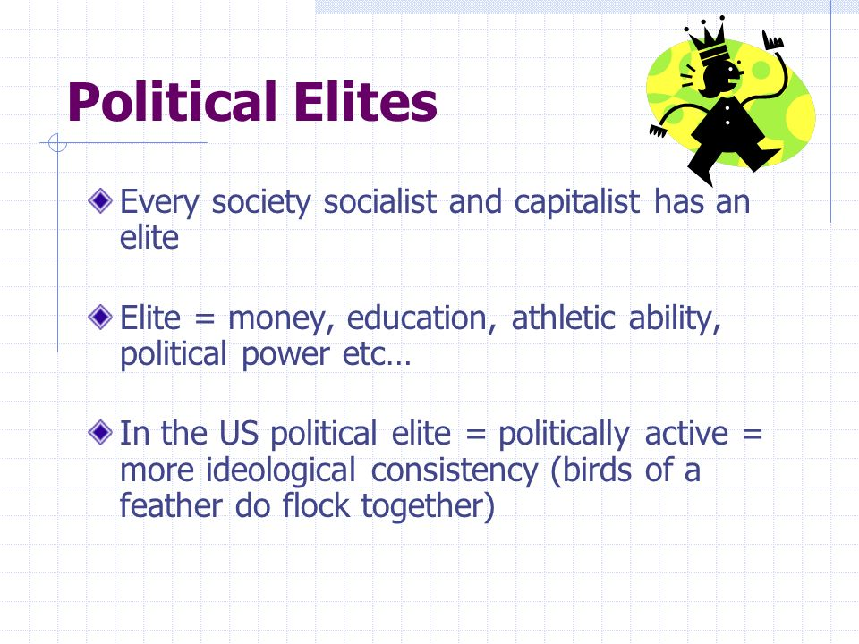 Political Elites Every society socialist and capitalist has an elite