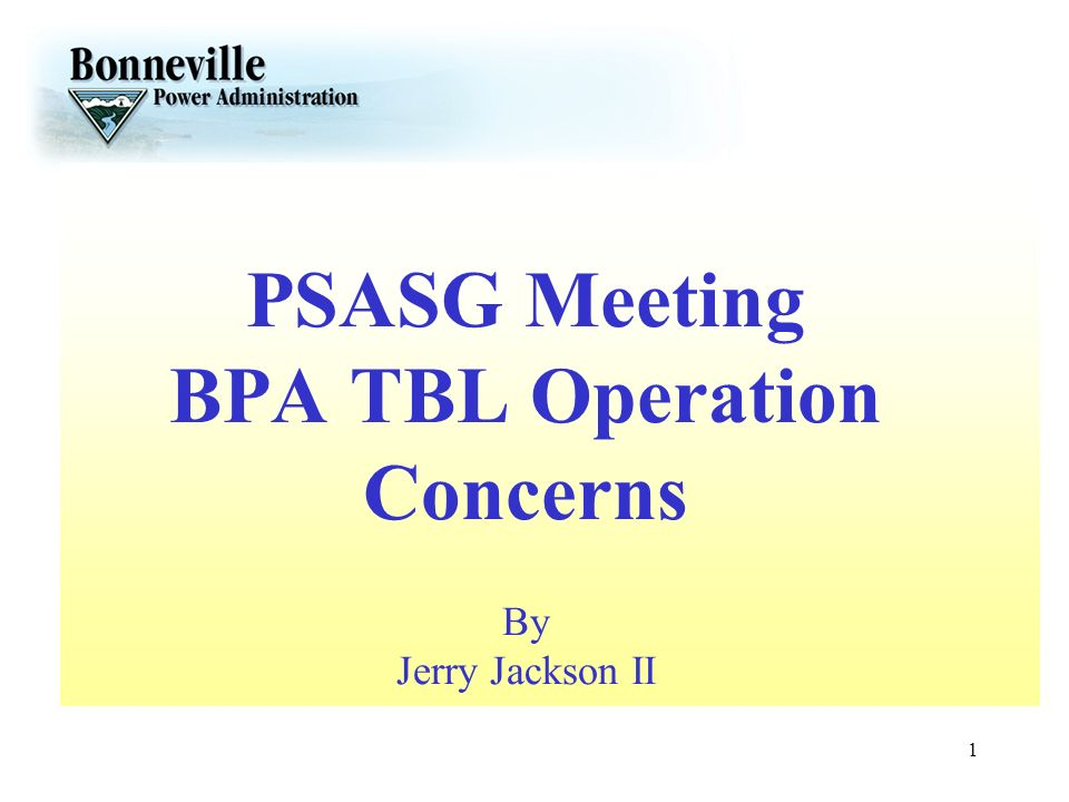 PSASG Meeting BPA TBL Operation Concerns By Jerry Jackson II