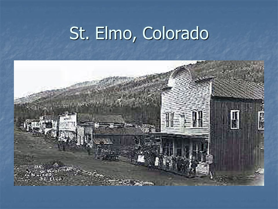 St. Elmo, Colorado http://www.jcs-group.com/oldwest/towns/colorado.html