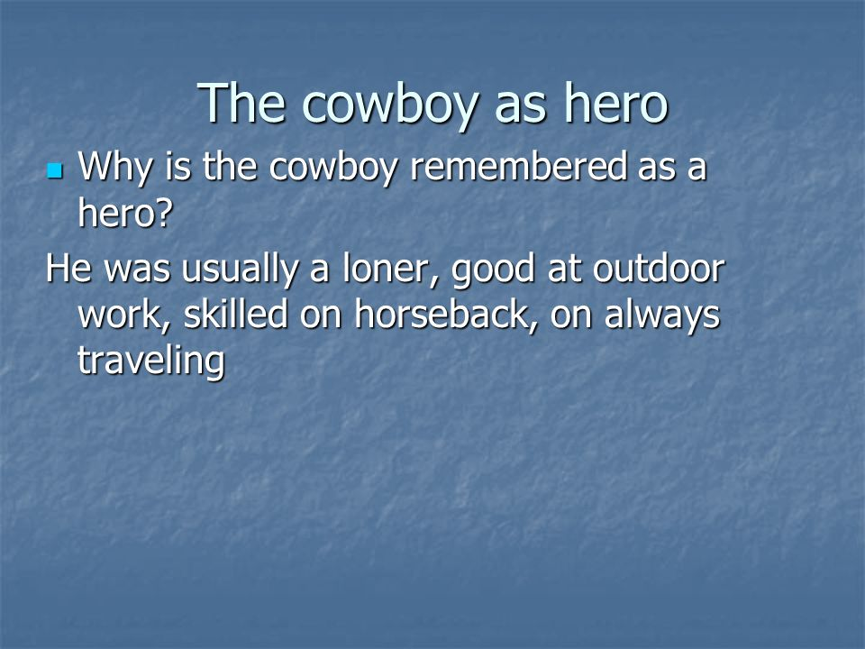 The cowboy as hero Why is the cowboy remembered as a hero