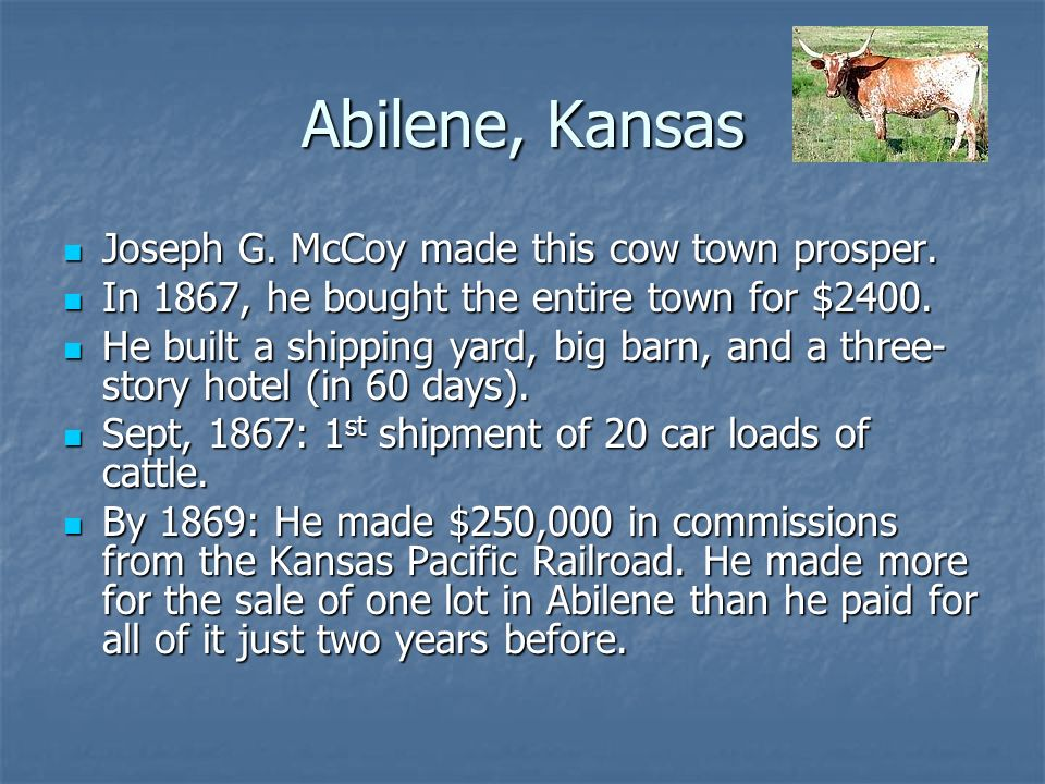 Abilene, Kansas Joseph G. McCoy made this cow town prosper.
