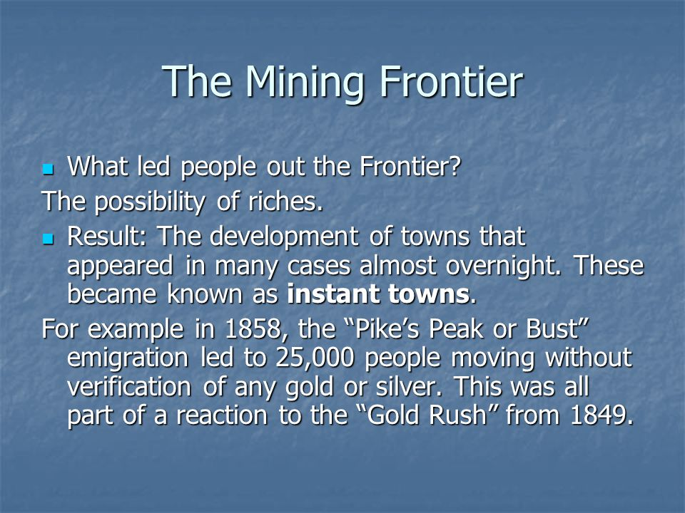 The Mining Frontier What led people out the Frontier