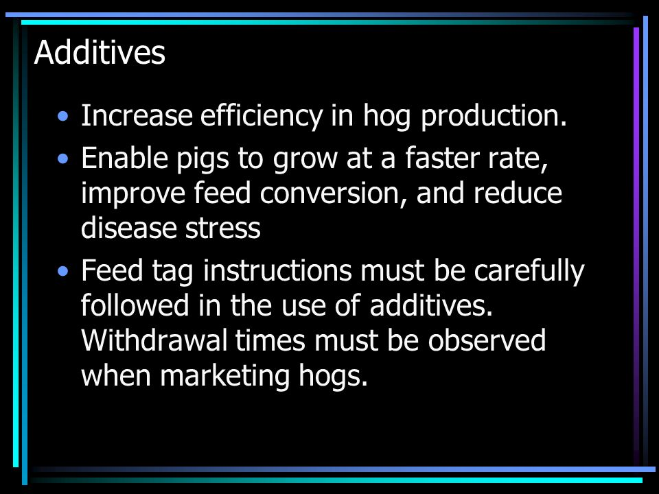 Additives Increase efficiency in hog production.