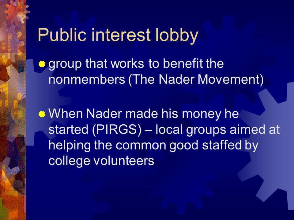 Public interest lobby group that works to benefit the nonmembers (The Nader Movement)