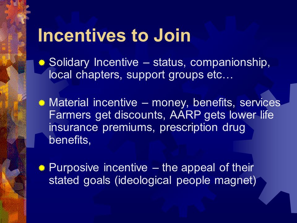 Incentives to Join Solidary Incentive – status, companionship, local chapters, support groups etc…