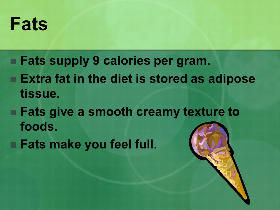 Fats Fats supply 9 calories per gram.