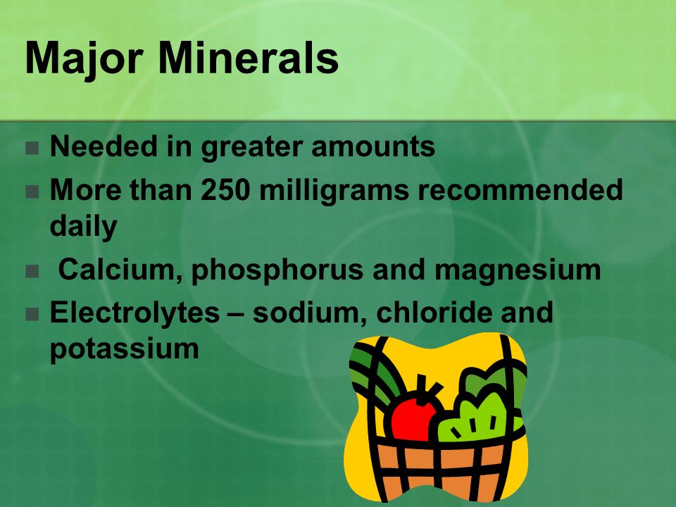 Major Minerals Needed in greater amounts